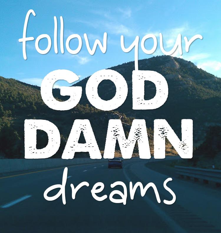 "Graphic saying ""Follow your God damn dreams"""